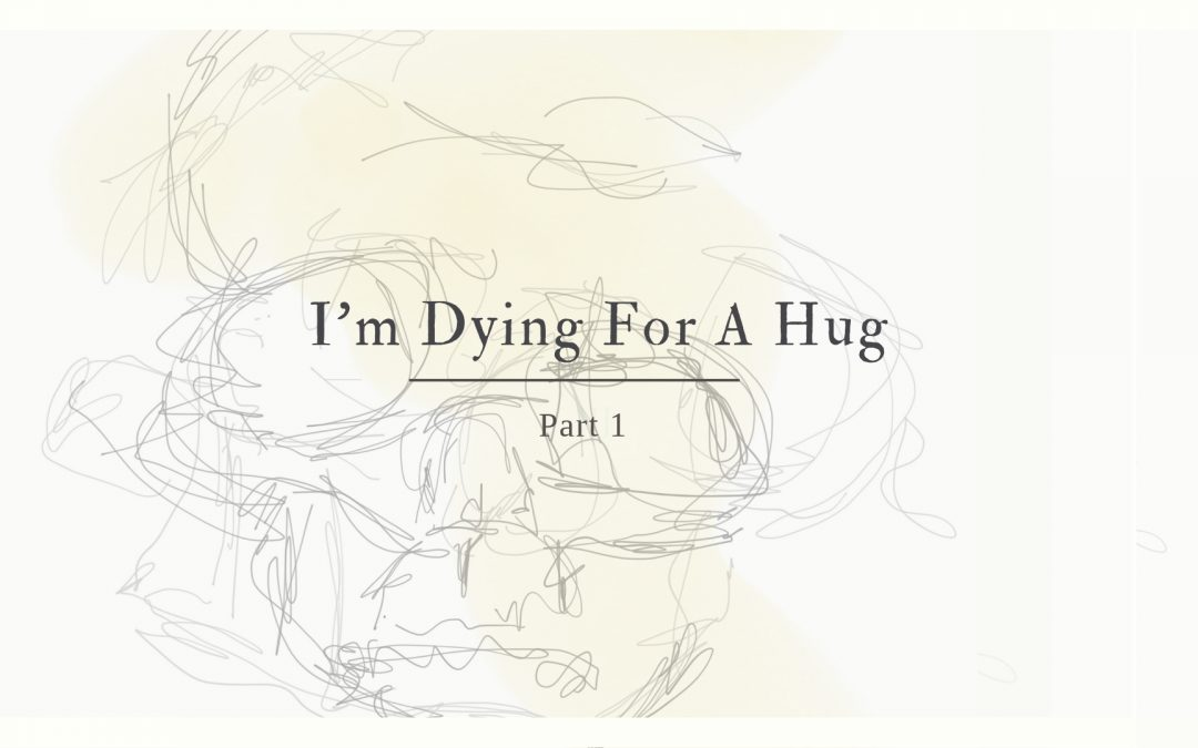 I'm Dying For A Hug